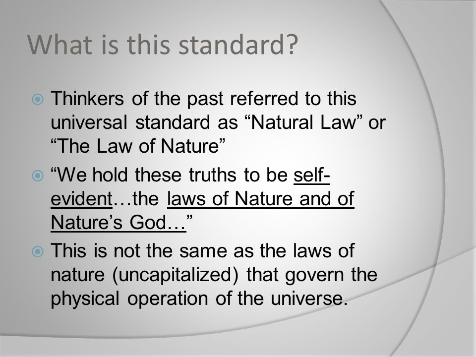 What is this standard Thinkers of the past referred to this universal standard as Natural Law or The Law of Nature