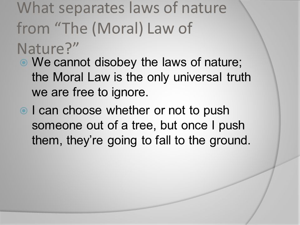 What separates laws of nature from The (Moral) Law of Nature