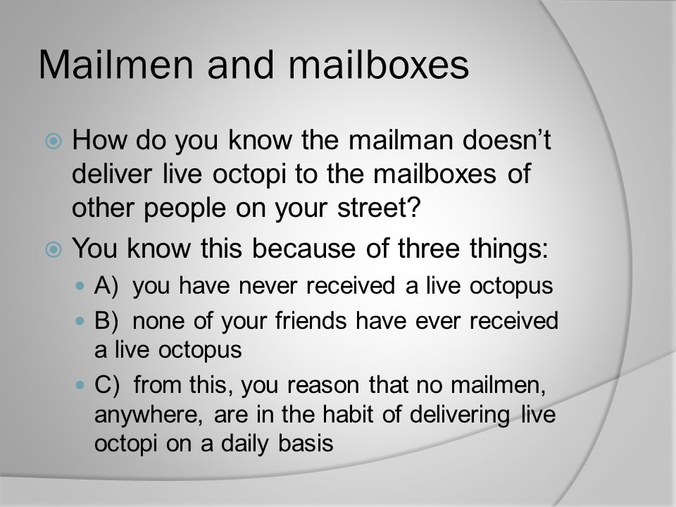 Mailmen and mailboxes How do you know the mailman doesn't deliver live octopi to the mailboxes of other people on your street