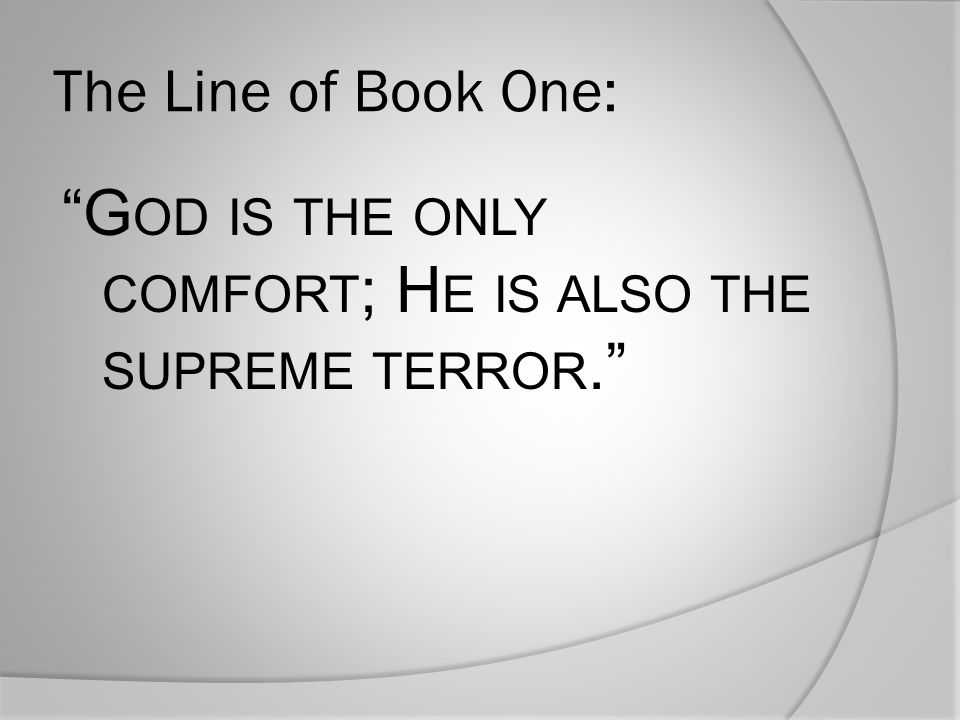 God is the only comfort; He is also the supreme terror.