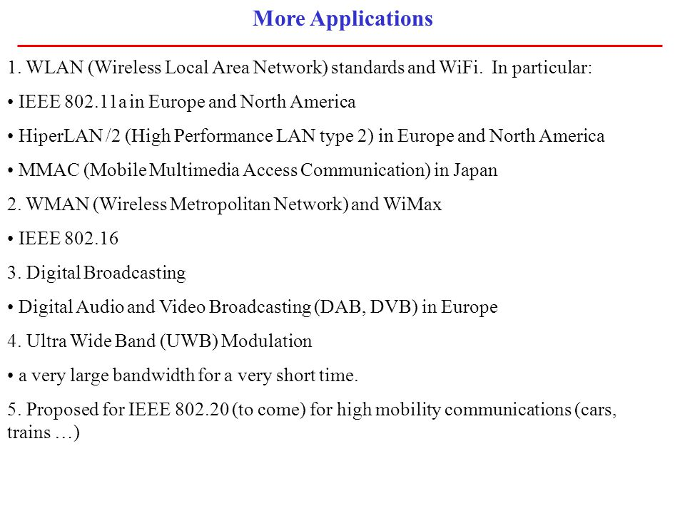 More Applications 1. WLAN (Wireless Local Area Network) standards and WiFi. In particular: IEEE 802.11a in Europe and North America.