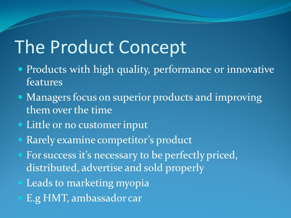 The Product Concept Products with high quality, performance or innovative features.