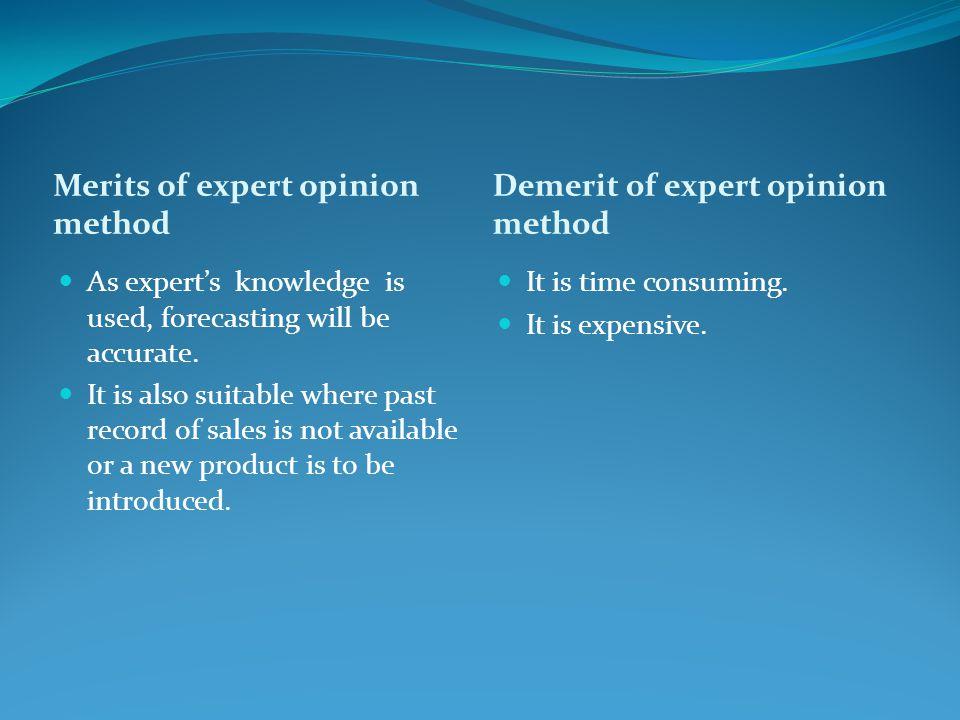 Merits of expert opinion method Demerit of expert opinion method