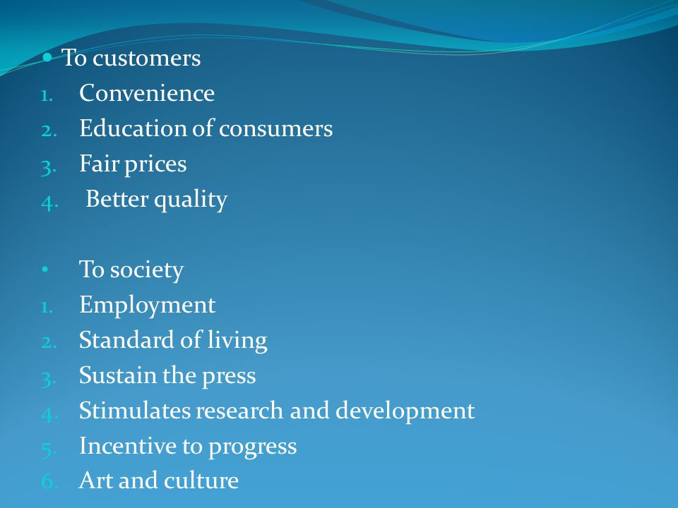 To customers Convenience. Education of consumers. Fair prices. Better quality. To society. Employment.
