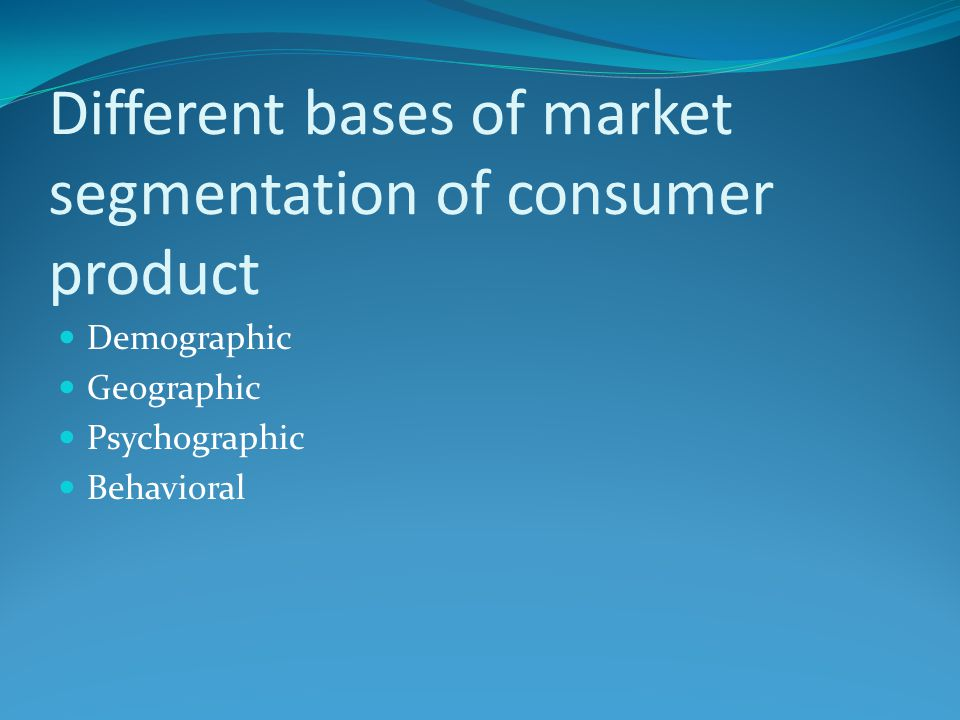 Different bases of market segmentation of consumer product