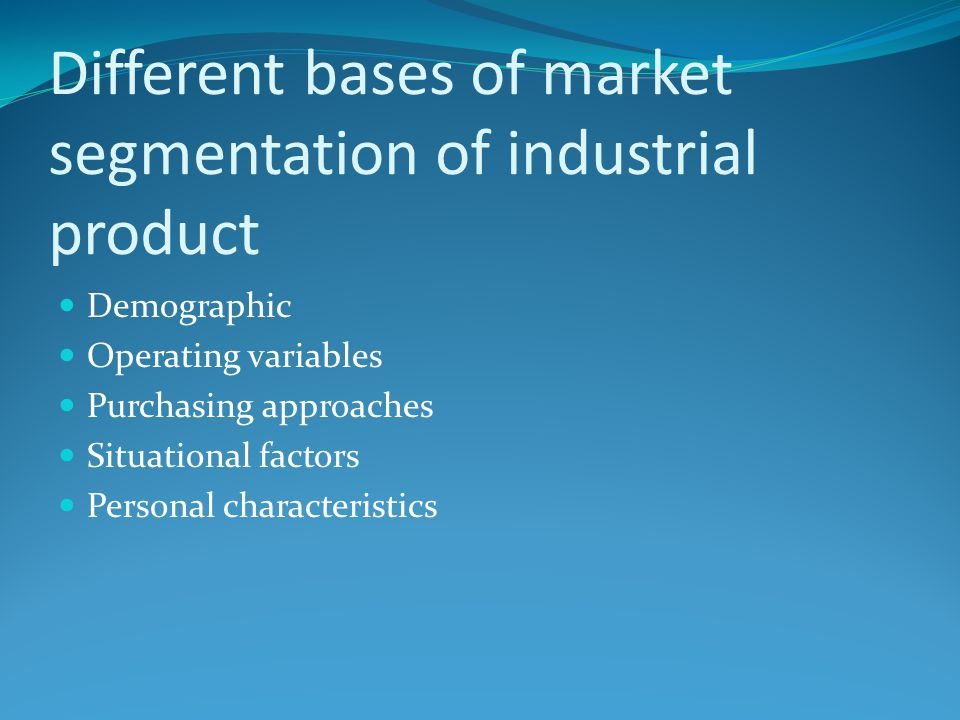 Different bases of market segmentation of industrial product