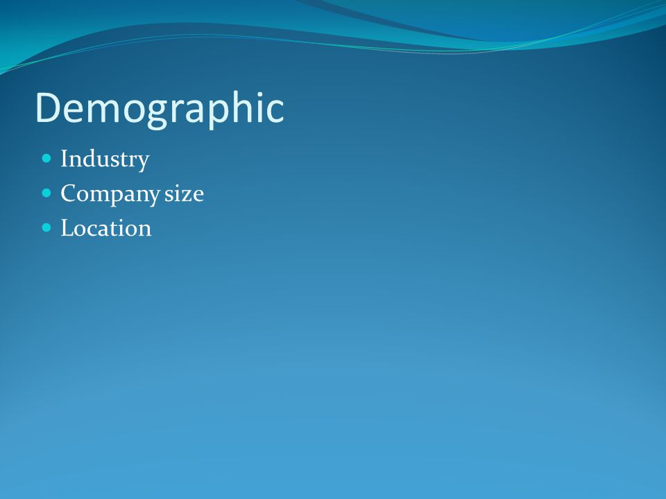 Demographic Industry Company size Location