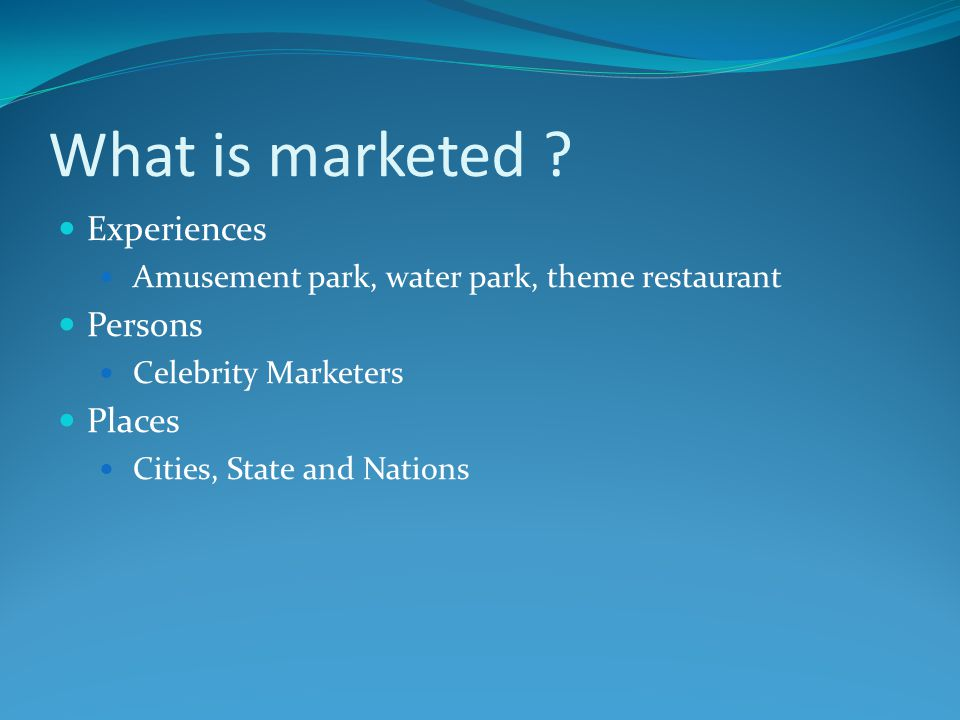 What is marketed Experiences Persons Places