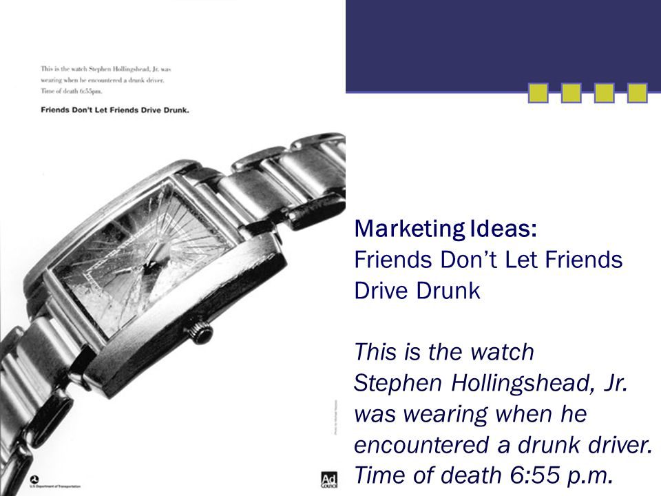 Marketing Ideas: Friends Don't Let Friends Drive Drunk This is the watch Stephen Hollingshead, Jr.