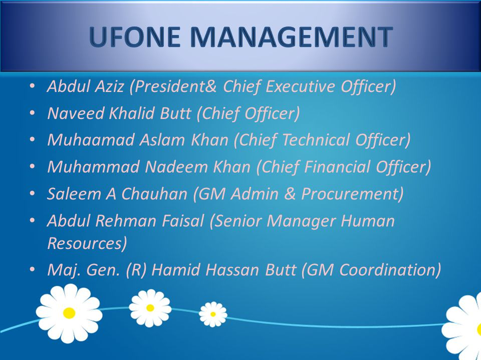 UFONE MANAGEMENT Abdul Aziz (President& Chief Executive Officer)