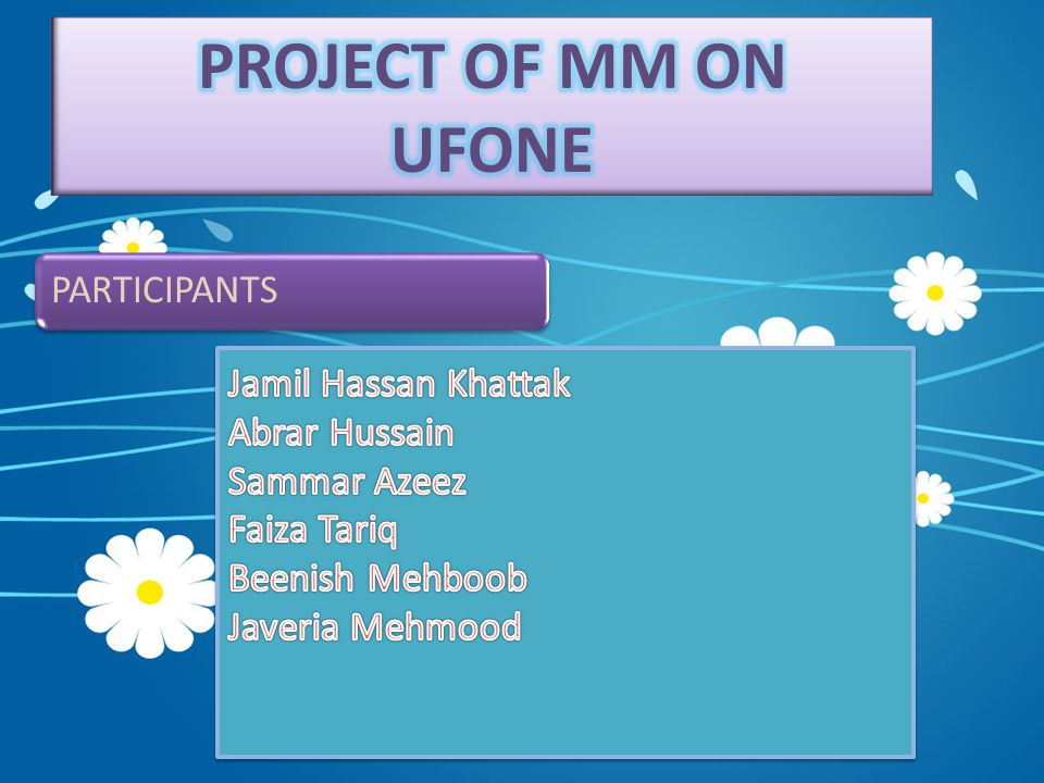 PROJECT OF MM ON UFONE PARTICIPANTS Jamil Hassan Khattak Abrar Hussain