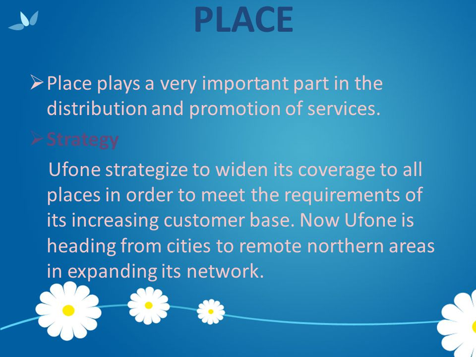 PLACE Place plays a very important part in the distribution and promotion of services. Strategy.