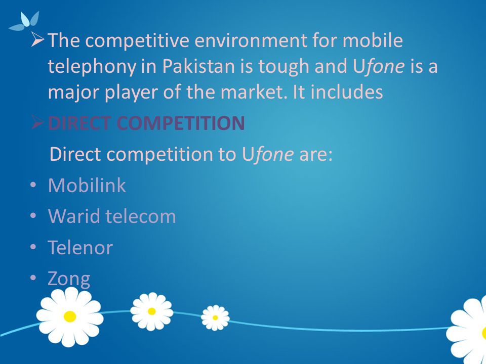 The competitive environment for mobile telephony in Pakistan is tough and Ufone is a major player of the market. It includes