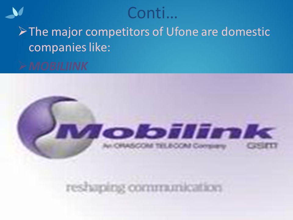 Conti… The major competitors of Ufone are domestic companies like: