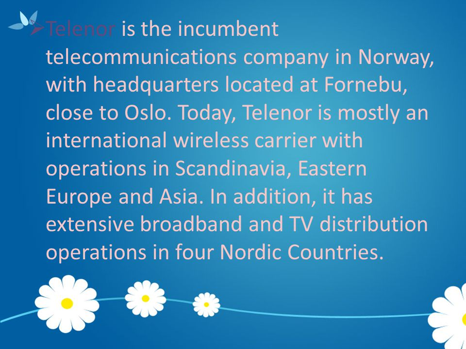 Telenor is the incumbent telecommunications company in Norway, with headquarters located at Fornebu, close to Oslo.