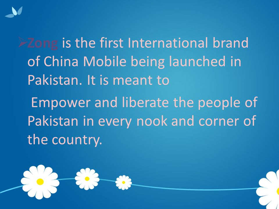 Zong is the first International brand of China Mobile being launched in Pakistan. It is meant to