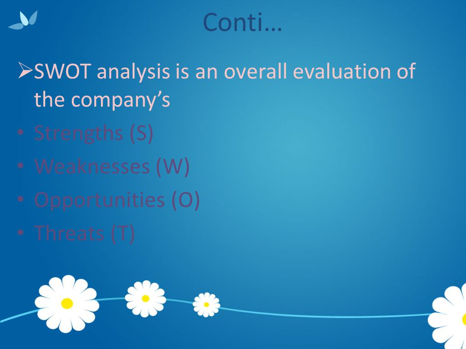 Conti… SWOT analysis is an overall evaluation of the company's