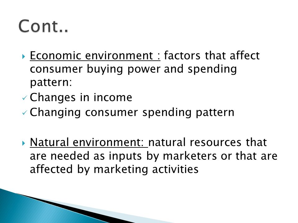 Cont.. Economic environment : factors that affect consumer buying power and spending pattern: Changes in income.