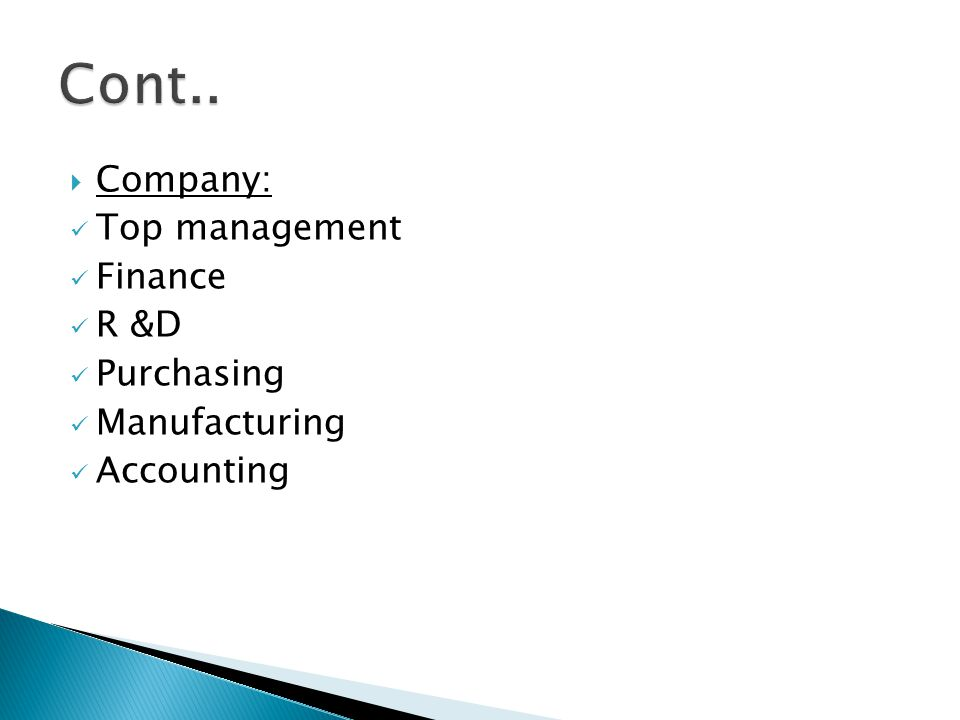 Cont.. Company: Top management Finance R &D Purchasing Manufacturing