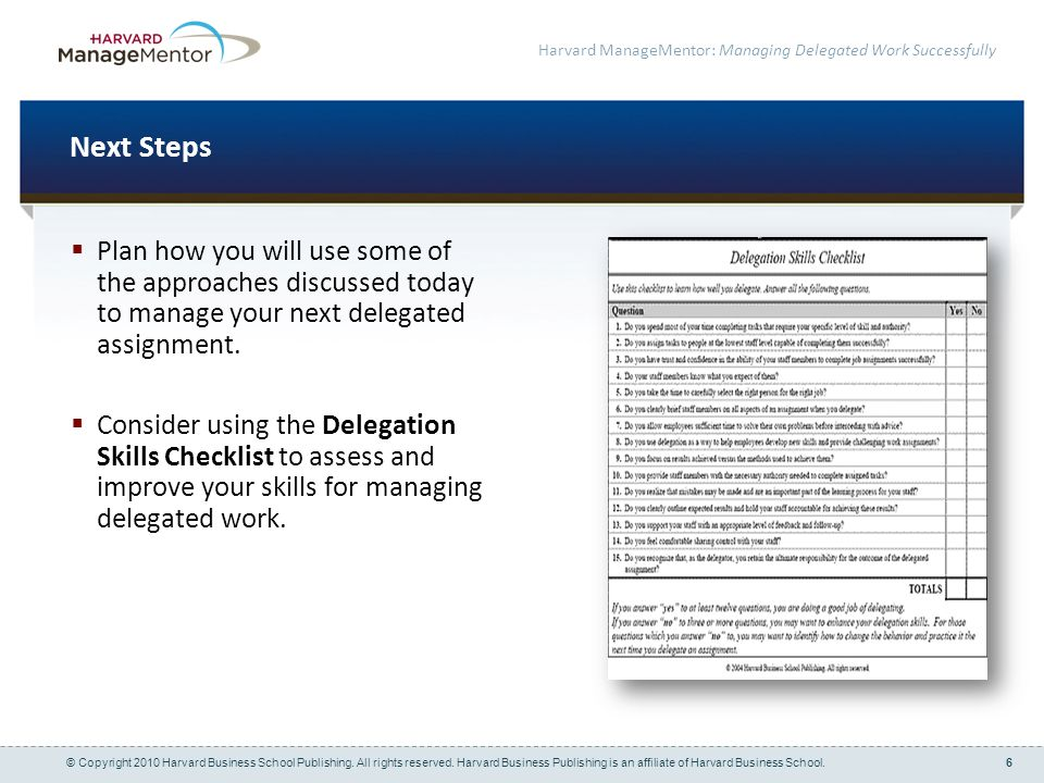 Next Steps Plan how you will use some of the approaches discussed today to manage your next delegated assignment.