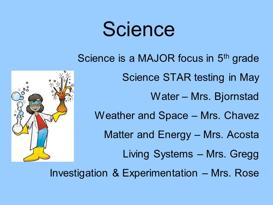 Science Science is a MAJOR focus in 5th grade
