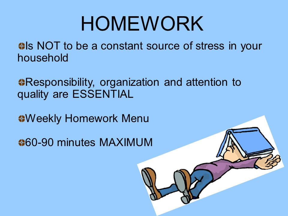 HOMEWORK Is NOT to be a constant source of stress in your household
