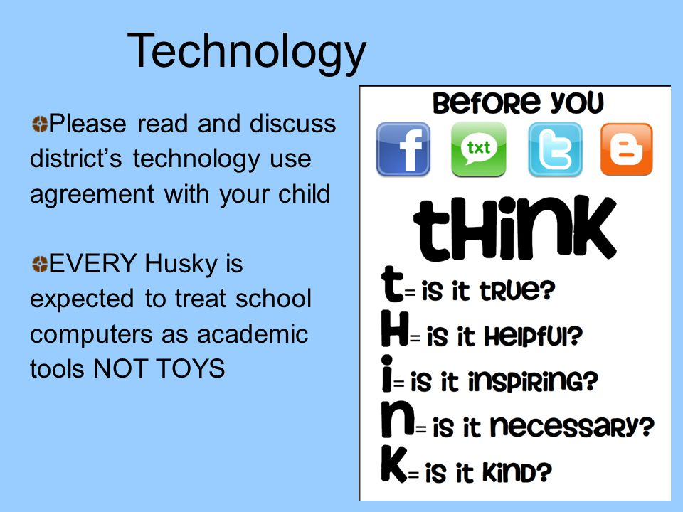 Technology Please read and discuss district's technology use agreement with your child.