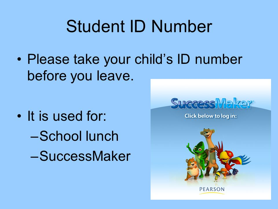 Student ID Number Please take your child's ID number before you leave.