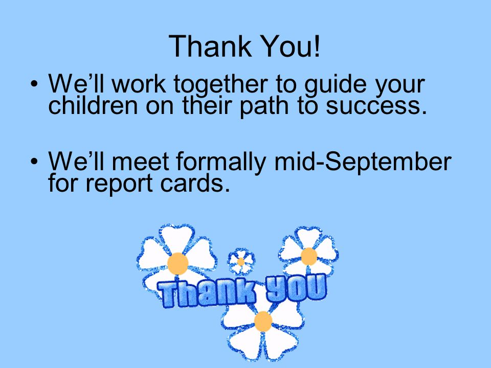 Thank You. We'll work together to guide your children on their path to success.