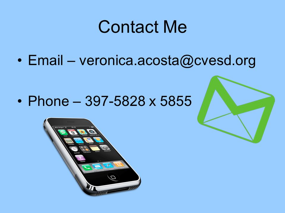 Contact Me Email – veronica.acosta@cvesd.org Phone – 397-5828 x 5855