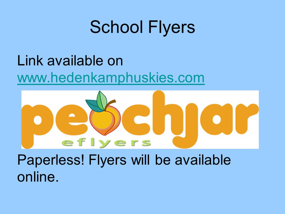 School Flyers Link available on www.hedenkamphuskies.com Paperless.