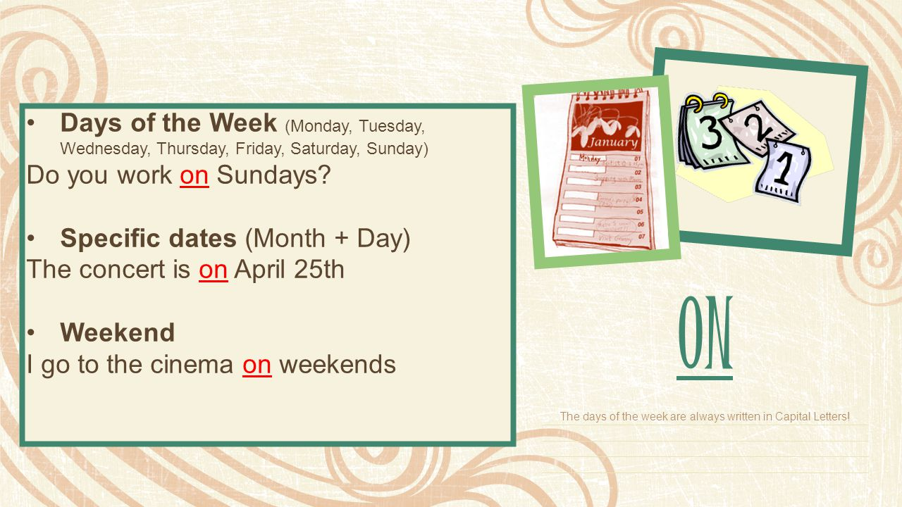 The days of the week are always written in Capital Letters!