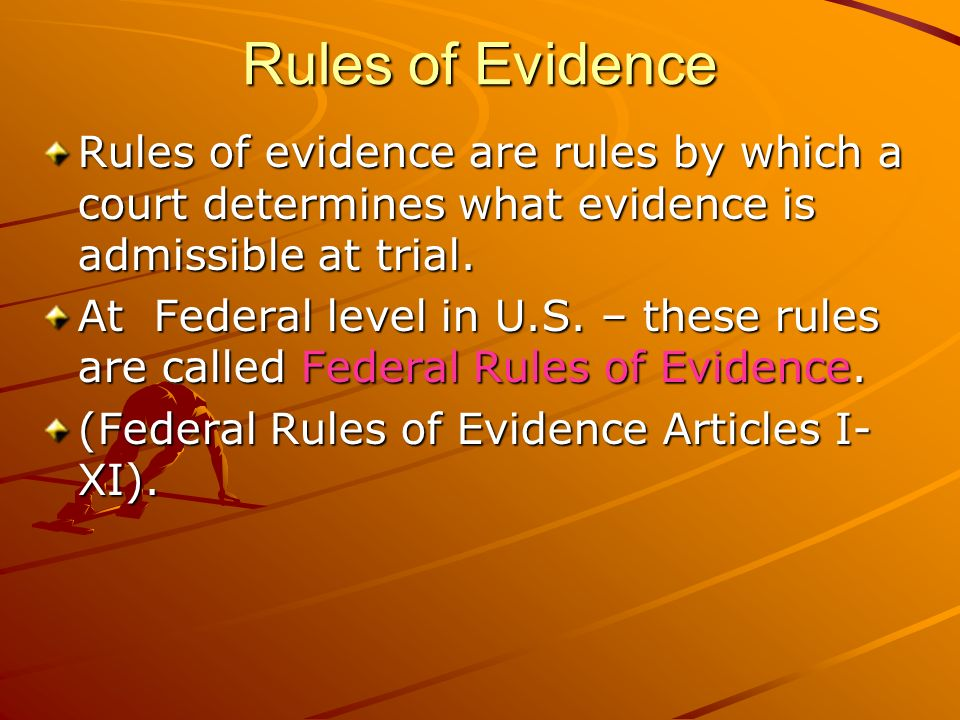 Rules of Evidence Rules of evidence are rules by which a court determines what evidence is admissible at trial.