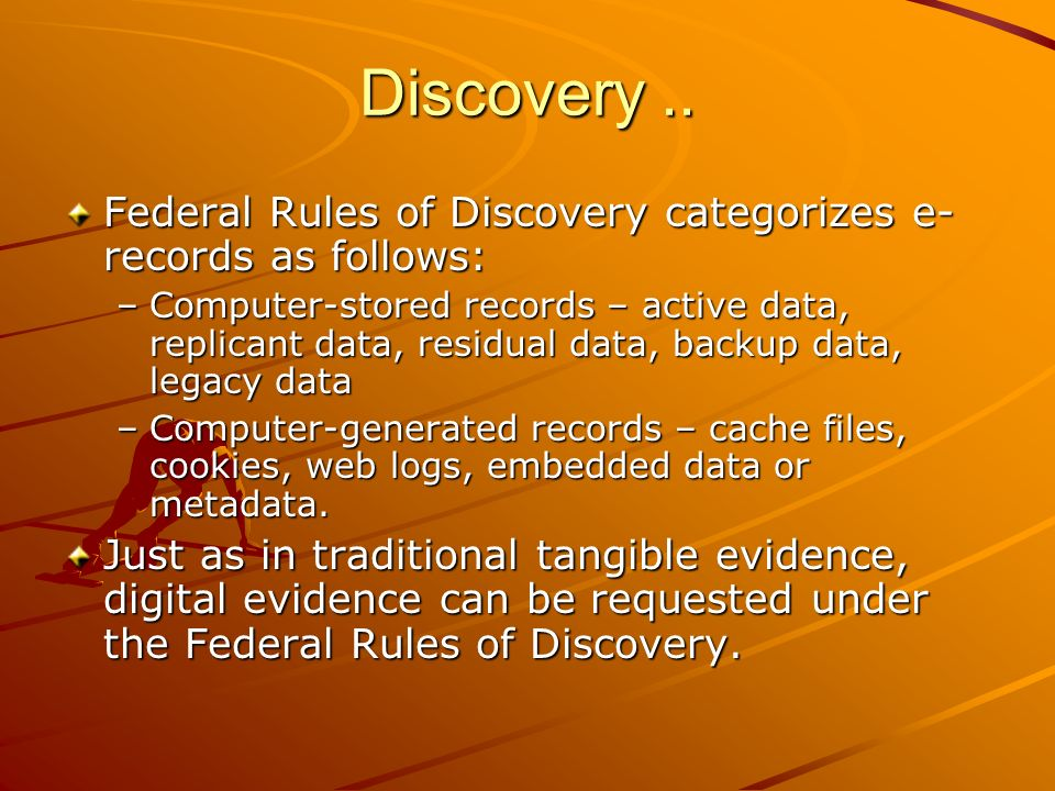 Discovery .. Federal Rules of Discovery categorizes e-records as follows: