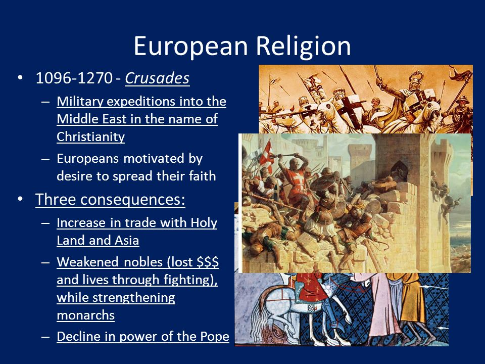 European Religion 1096-1270 - Crusades Three consequences: