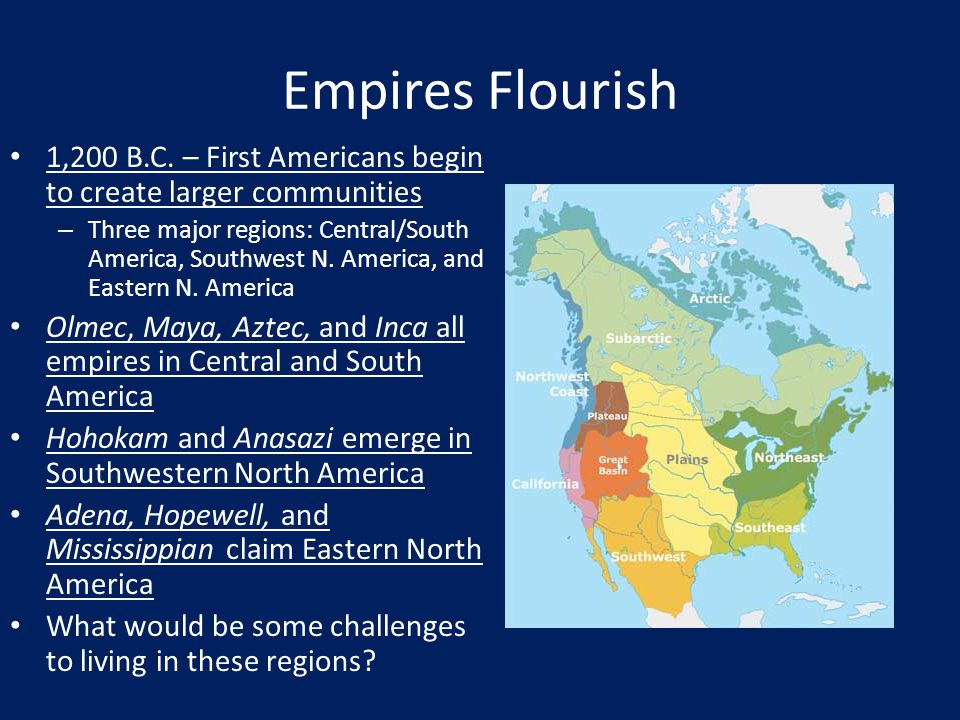 Empires Flourish 1,200 B.C. – First Americans begin to create larger communities.