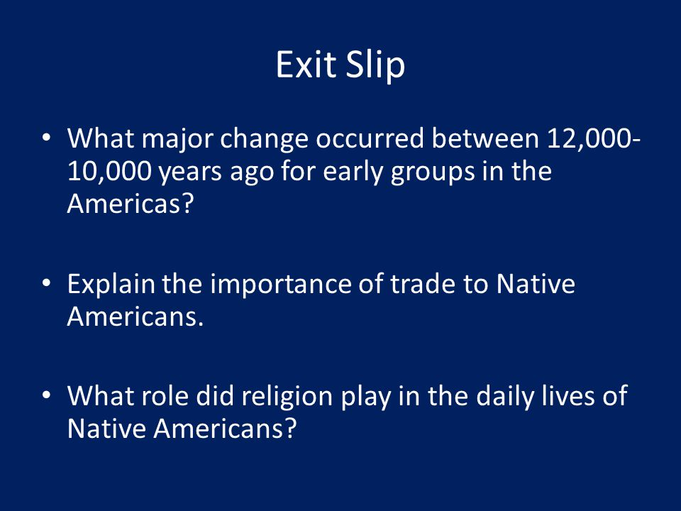 Exit Slip What major change occurred between 12,000-10,000 years ago for early groups in the Americas