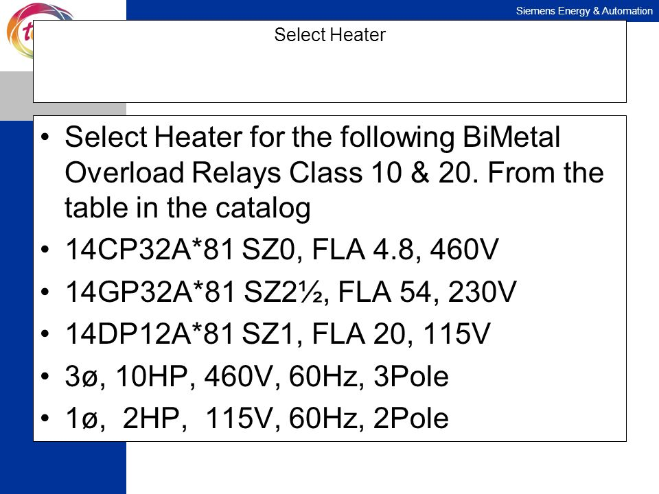Select HeaterSelect Heater for the following BiMetal Overload Relays Class 10 & 20. From the table in the catalog.