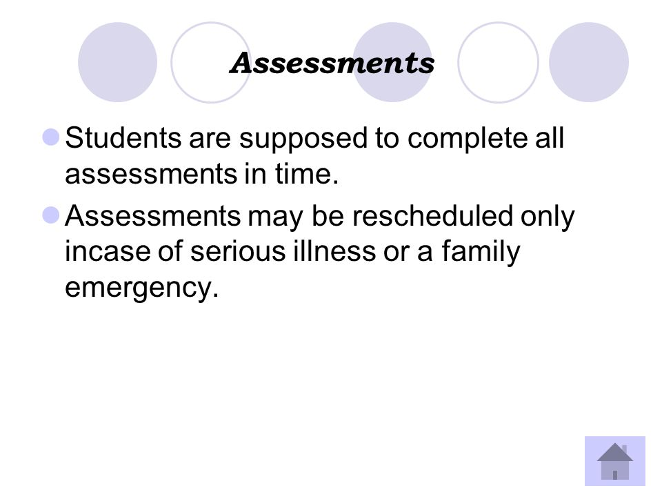 Assessments Students are supposed to complete all assessments in time.