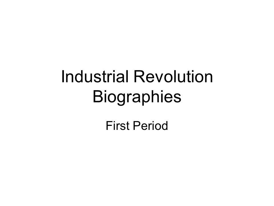 Industrial Revolution Biographies