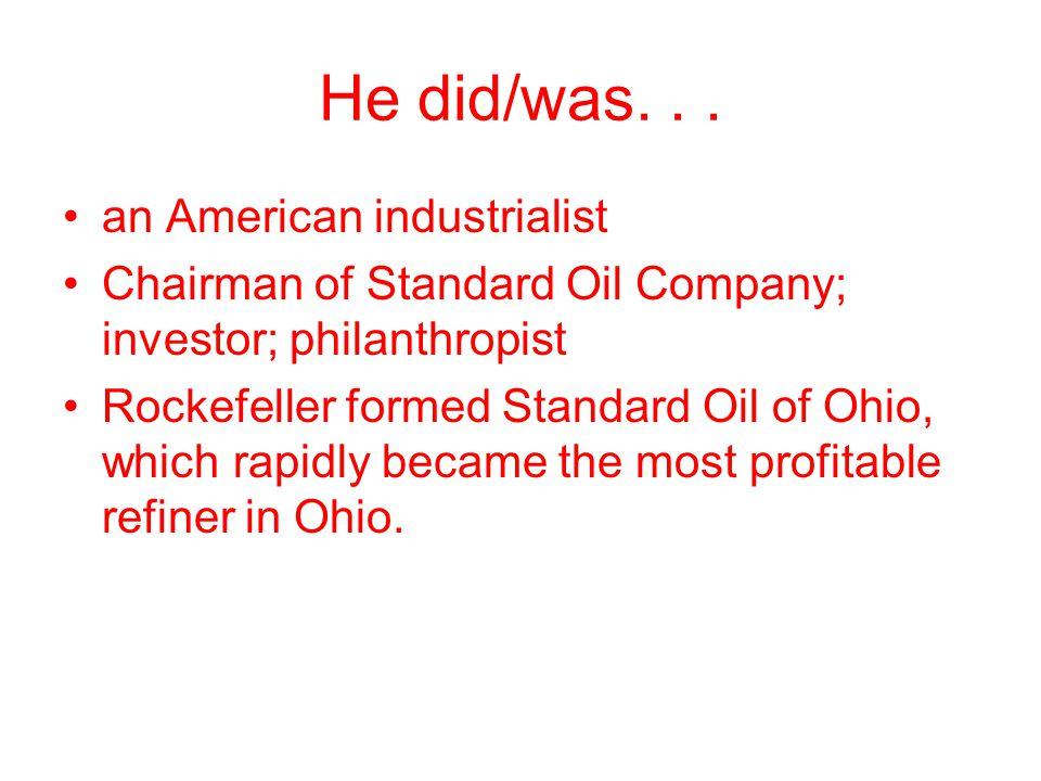 He did/was. . . an American industrialist