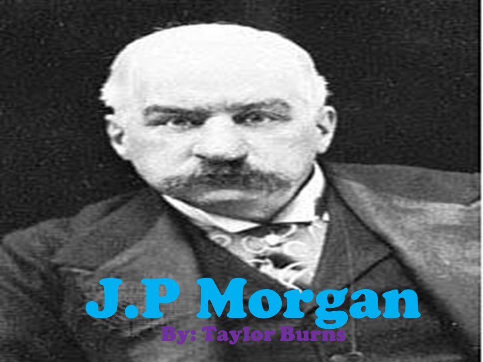 J.P Morgan By: Taylor Burns