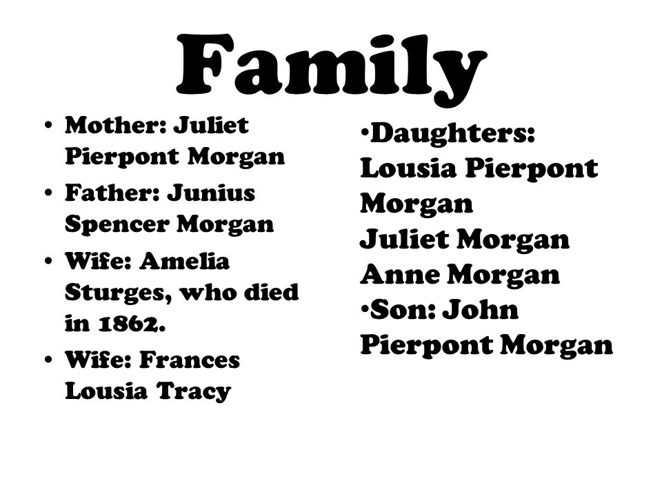 Family Daughters: Lousia Pierpont Morgan Juliet Morgan Anne Morgan