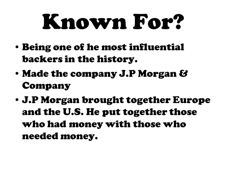 Known For Being one of he most influential backers in the history.