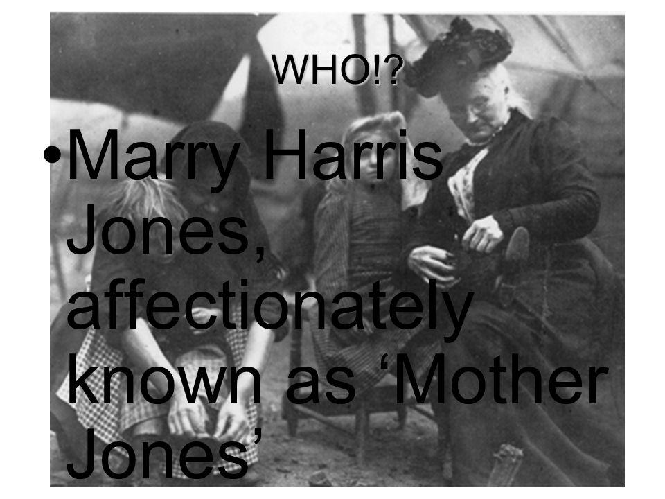 Marry Harris Jones, affectionately known as 'Mother Jones'