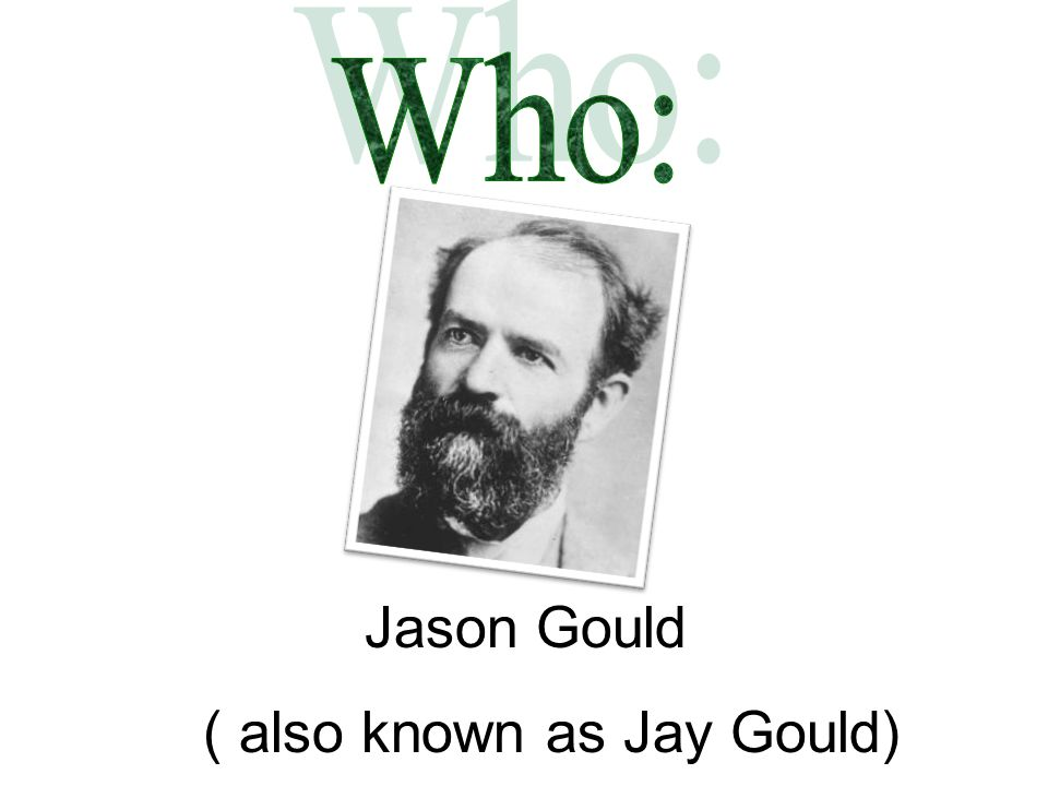 ( also known as Jay Gould)