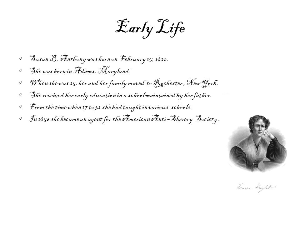 Early Life Susan B. Anthony was born on February 15, 1820.