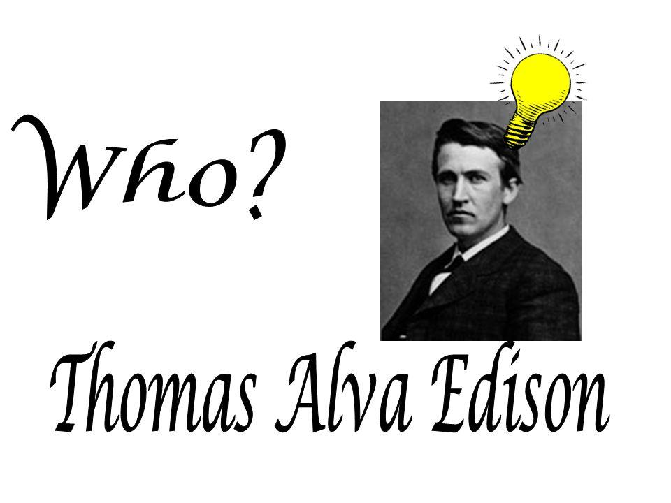 Who Thomas Alva Edison