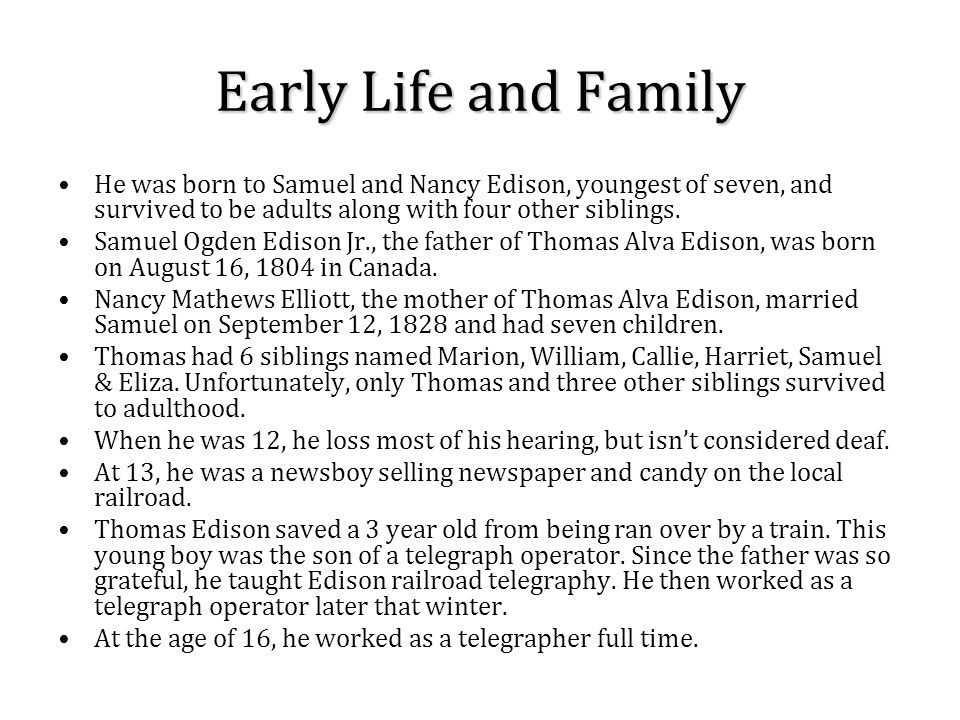 Early Life and Family He was born to Samuel and Nancy Edison, youngest of seven, and survived to be adults along with four other siblings.