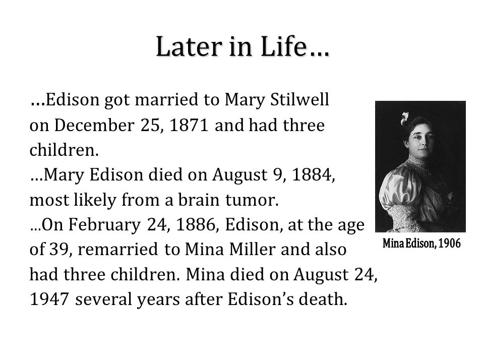 Later in Life… …Edison got married to Mary Stilwell